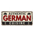 authentic german cuisine vintage rusty metal sign vector image vector image