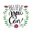 believe that you can hand drawn lettering motiva vector image