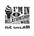 ice cream quote i m in a relationship with ice vector image vector image