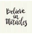 Hand drawn phrase Believe in miracles vector image vector image