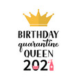birthday quarantine queen 2021 calligraphy vector image vector image