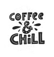 coffee and chill lettering vector image vector image