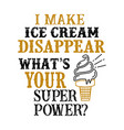i make ice cream disappear what s your superpower vector image vector image
