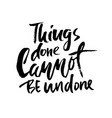 things done cannot be undone hand drawn lettering vector image vector image