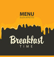 breakfast time menu with appetizing yellow drips vector image