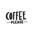 coffee please lettering vector image