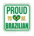 proud to be brazilian sign or stamp vector image vector image