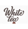 volumetric lettering - white tea hand vector image vector image