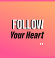 Follow your heart life quote with modern