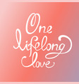 lettering the inscription one lifelong love vector image vector image
