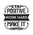 success quote stay positive work hard make it vector image vector image
