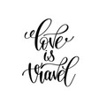 love is travel black and white handwritten vector image