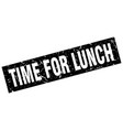 square grunge black time for lunch stamp vector image vector image