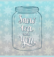 snow tea and you lettering in doodle jar shape vector image