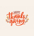 happy thanksgiving festive phrase handwritten with vector image vector image