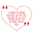 Funny love quote I want to spend the rest of my vector image vector image