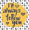 Ill always follow you hand drawn romantic vector image