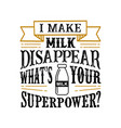 i make milk disappear what s your superpower food vector image vector image