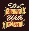 start you day with coffee coffee quotes vector image vector image