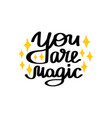 you are magic lettering vector image