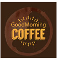 good morning coffee circle brown background vector image