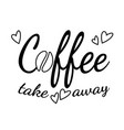 lettering coffee take away vector image vector image
