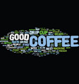 the best cup of drip coffee possible text vector image vector image