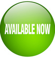 available now green round gel isolated push button vector image vector image