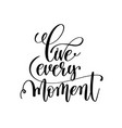 live every moment black and white handwritten vector image vector image