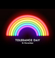 tolerance day card neon glowing rainbow vector image vector image