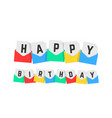 happy birthday text of color letters vector image vector image