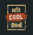 just cool dude motivation quote inspiring vector image vector image