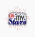 oh my stars t - 4th july t shirts design vector image