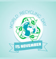 world recycling day november vector image vector image