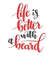 Life is better with a beard Modern calligraphy vector image vector image
