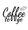 lettering coffee to go vector image vector image
