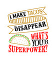 i make tacos disappear what s your superpower vector image vector image
