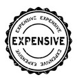 grunge black expensive word round rubber seal vector image
