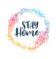 stay home lettering poaster with floral frame vector image