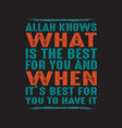 allah knows what is best for you muslim quote vector image vector image