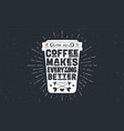 cup coffee poster coffee cup with hand drawn vector image vector image