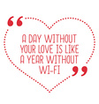 Funny love quote A day without your love is like a vector image vector image