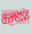 haters gonna hate vector image vector image