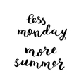 Less monday more summer Brush lettering vector image