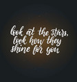 look at the stars look how they shine for you vector image