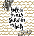 Salt in the air sand in my hair vector image vector image