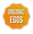 organic eggs label or sticker vector image