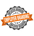 employer branding stamp sign seal vector image vector image