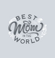 hand drawn lettering best mom in world vector image vector image
