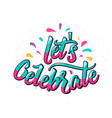 lets celebrate lettering text with color letter vector image vector image